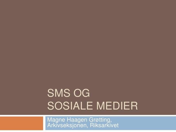 SMS og sosiale medier<br />Magne Haagen Grøtting,Arkivseksjonen, Riksarkivet<br />