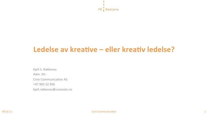 PR     Reklame               Ledelse av krea+ve – eller krea+v ledelse?                Kjell S. Rakkenes...