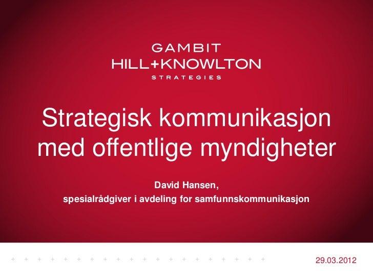 Strategisk kommunikasjonmed offentlige myndigheter                       David Hansen,  spesialrådgiver i avdeling for sam...