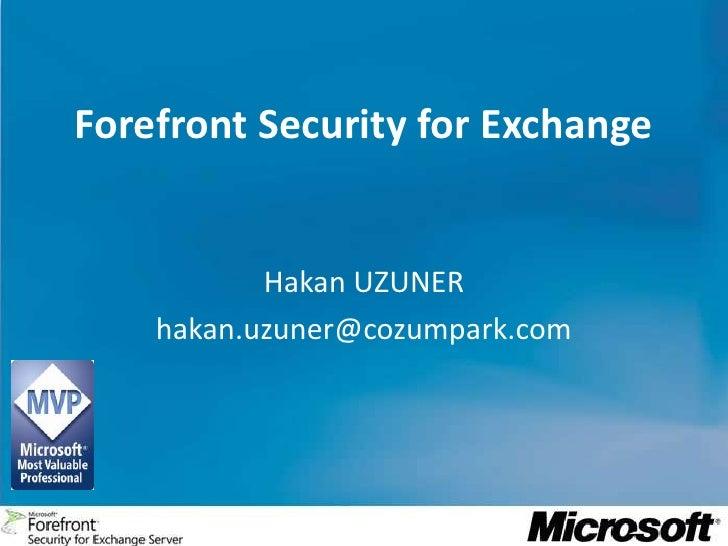 Forefront Security for Exchange<br />Hakan UZUNER<br />hakan.uzuner@cozumpark.com<br />