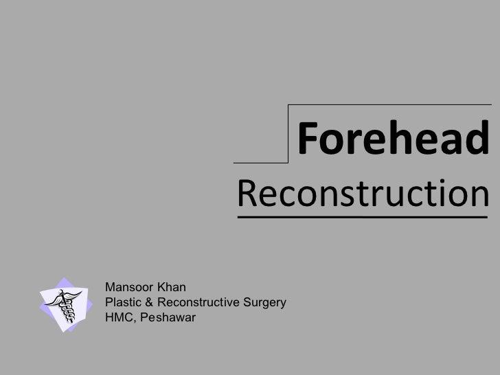 Forehead<br />Reconstruction <br />Mansoor Khan<br />Plastic & Reconstructive Surgery<br />HMC, Peshawar<br />
