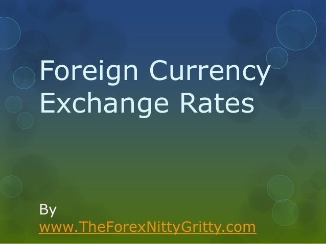 Foreign Currency Exchange Rates  By www.TheForexNittyGritty.com