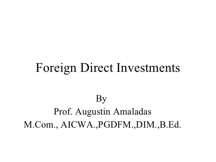 Foreign Direct Investments By  Prof. Augustin Amaladas M.Com., AICWA.,PGDFM.,DIM.,B.Ed.