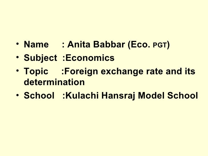 <ul><li>Name  : Anita Babbar (Eco.  PGT ) </li></ul><ul><li>Subject  :Economics </li></ul><ul><li>Topic  :Foreign exchange...