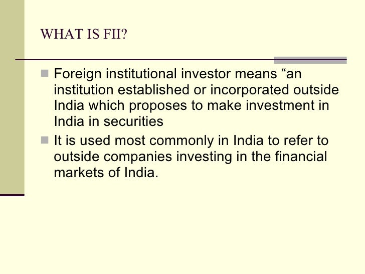 foreign institutional investors An institutional investor is an entity which pools money to purchase securities,  institutional investors include banks, insurance companies, pensions, hedge.
