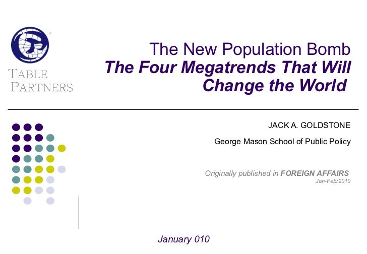 The New Population Bomb The Four Megatrends That Will Change the World  JACK A. GOLDSTONE George Mason School of Public Po...