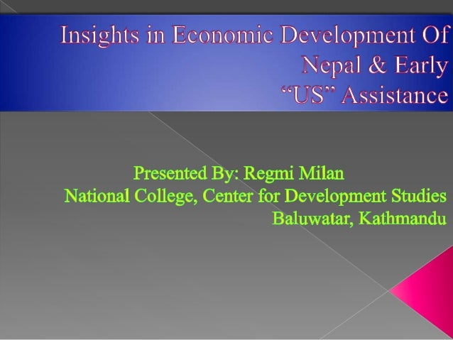 Insights in Economic Development Of Nepal & Early United States Assistance to Nepal.