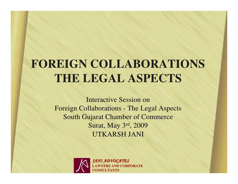 FOREIGN COLLABORATIONS    THE LEGAL ASPECTS             Interactive Session on   Foreign Collaborations - The Legal Aspect...