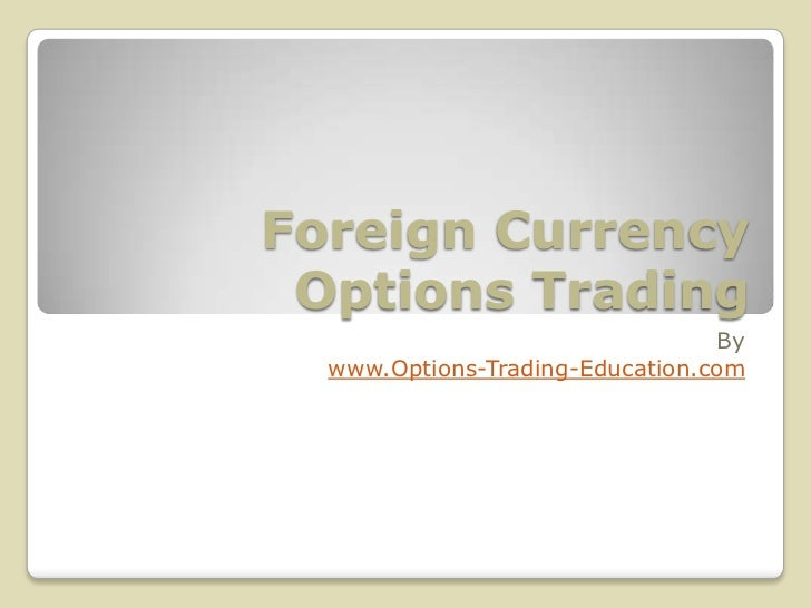 Foreign Currency Options Trading                                 By  www.Options-Trading-Education.com