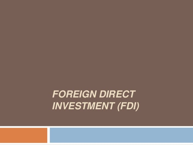 an overview of foreign direct investment Foreign direct investment, or fdi, is when businesses from one country invest in  firms in another one for most countries, its pros outweigh its.