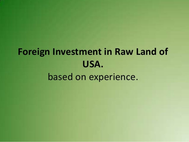 Foreign Investment in Raw Land of USA. based on experience.