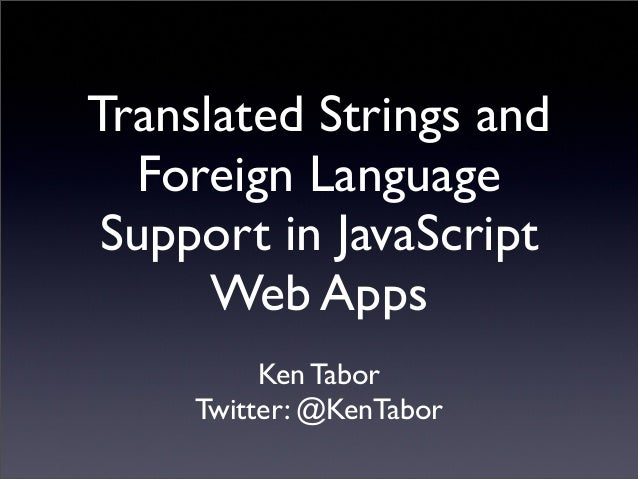 Translated Strings and Foreign Language Support in JavaScript Web Apps - OSCON 2013