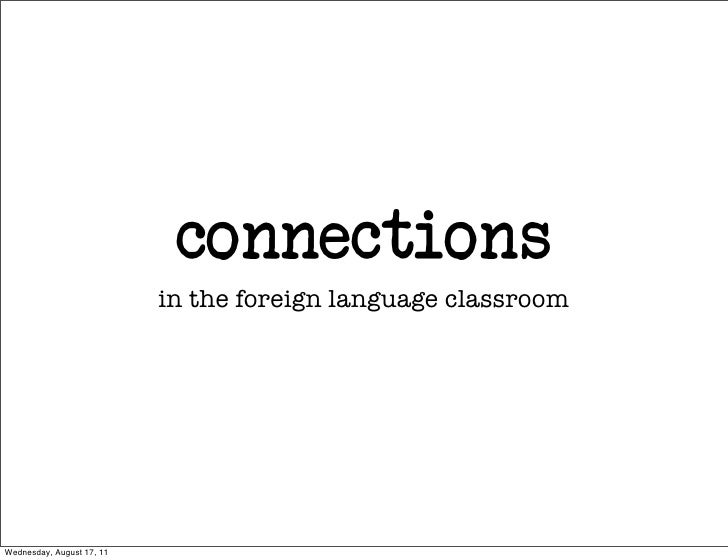 connections                           in the foreign language classroomWednesday, August 17, 11