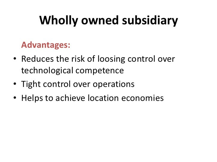 wholly owned subsidiary advantages disadvantages essay 1 what is a subsidiary and wholly owned subsidiary 2 what are the  advantages and disadvantages of subsidiary and wholly owned subsidiary 3  while in.