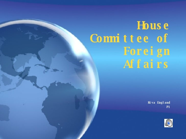 House Committee of Foreign Affairs Riva England P1