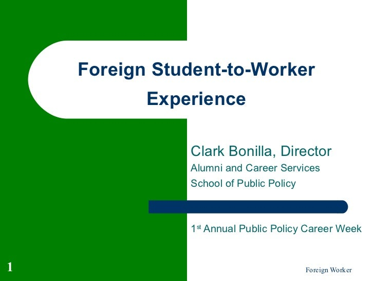 Foreign Student-to-Worker           Experience               Clark Bonilla, Director               Alumni and Career Servi...
