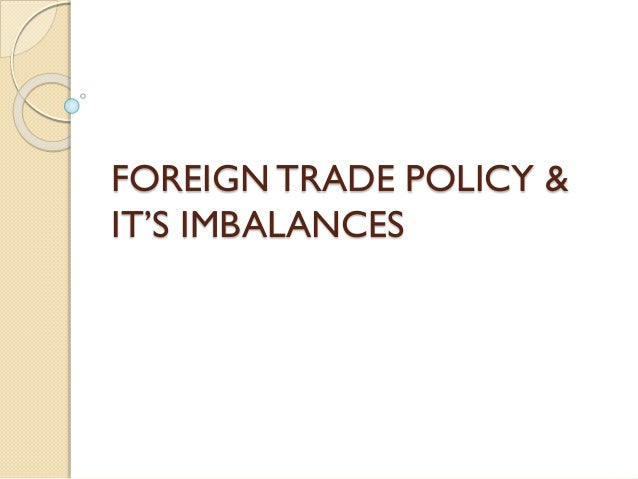 Foreign trade policy & it's imbalances