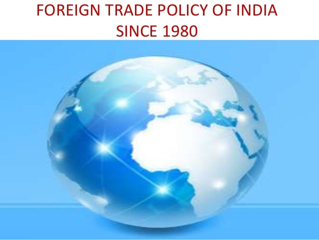 """the foreign trade policy of india Foreign trade policy, 2015-20 provides a framework for increasing exports of goods and services as well as generation of employment and increasing value addition in the country, in keeping with the """"make in india"""" vision."""