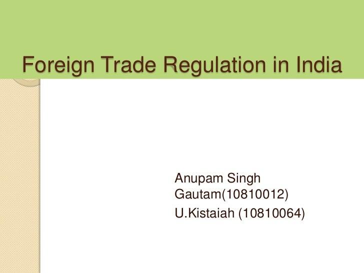 Foreign Trade Regulation in India               Anupam Singh               Gautam(10810012)               U.Kistaiah (1081...