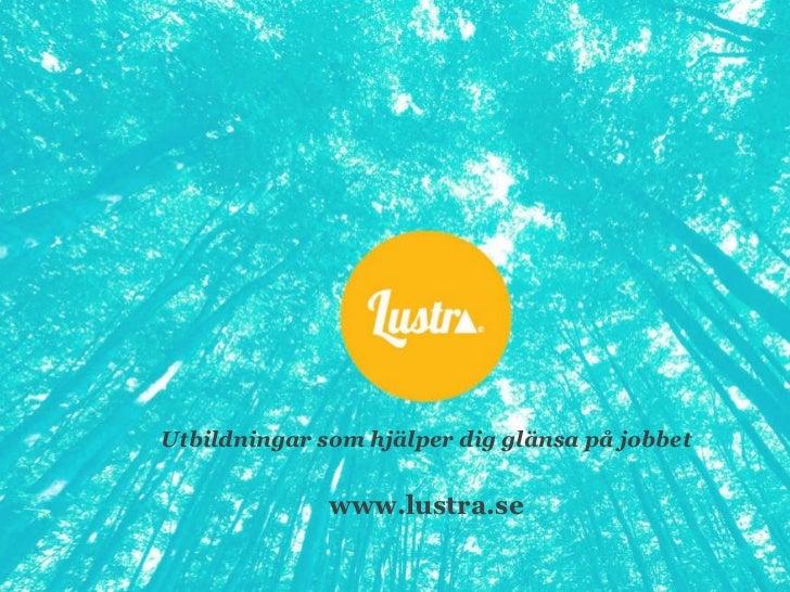 Utbildningar som hjälper dig glänsa på jobbet www.lustra.se
