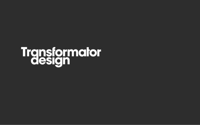 ABOUT TRANSFORMATORTransformator Design was founded in 1998 and is a Swed-ish Service Design company based in Stockholm. W...