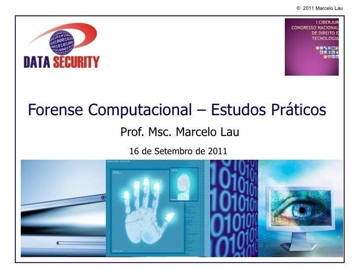 Forense Computacional – Estudos Práticos Prof. Msc. Marcelo Lau 16 de Setembro de 2011