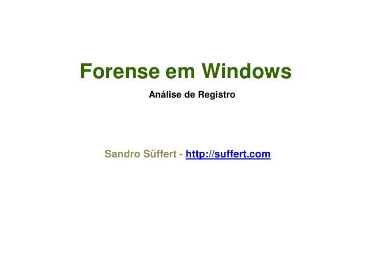 Forense em Windows                Análise de Registro      Sandro Süffert - http://suffert.com        CTO, Techbiz Forense...