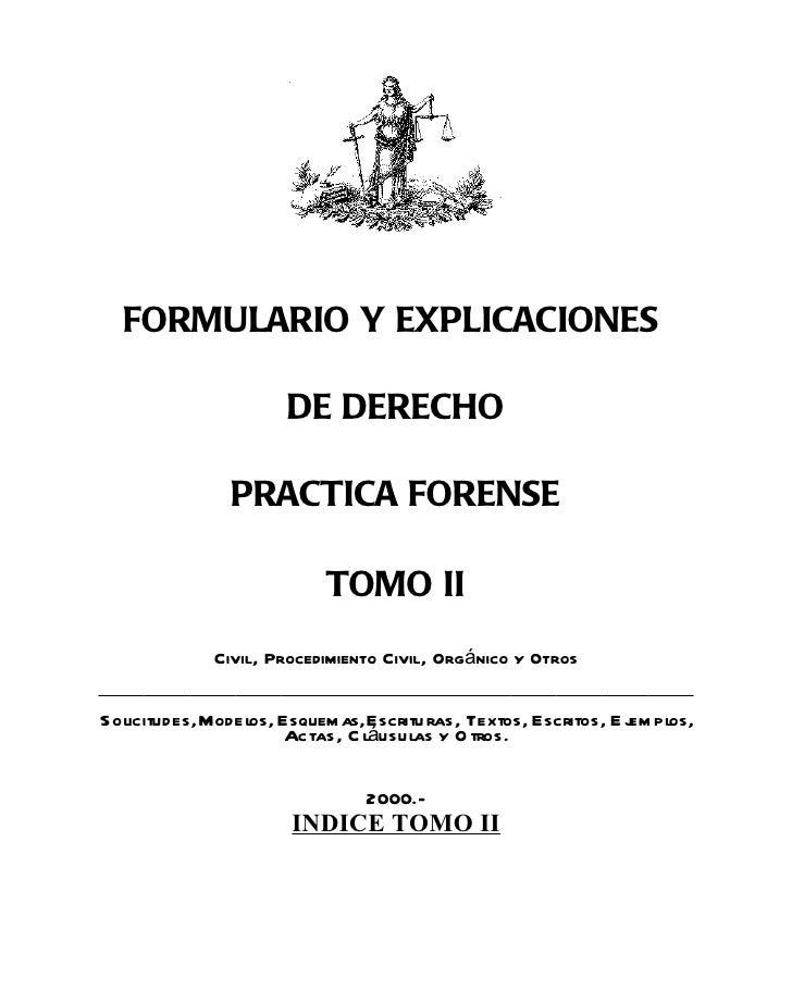 FORMULARIO Y EXPLICACIONES                      DE DERECHO               PRACTICA FORENSE                           TOMO I...