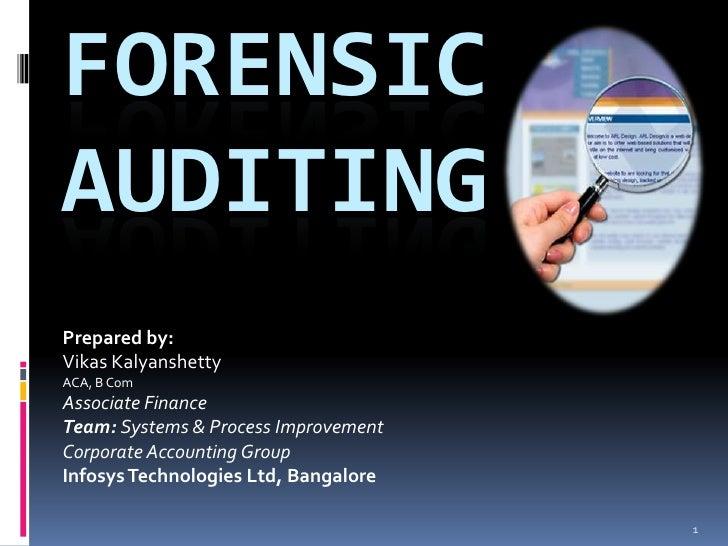 Forensic Auditing<br />Prepared by:<br />VikasKalyanshetty<br />ACA, B Com<br />Associate Finance <br />Team: Systems & Pr...