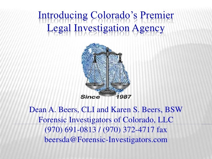 Introducing Colorado's PremierLegal Investigation Agency<br />Dean A. Beers, CLI and Karen S. Beers, BSW<br />Forensic Inv...