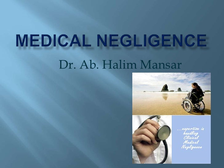 Medical negligence<br />Dr. Ab. Halim Mansar<br />