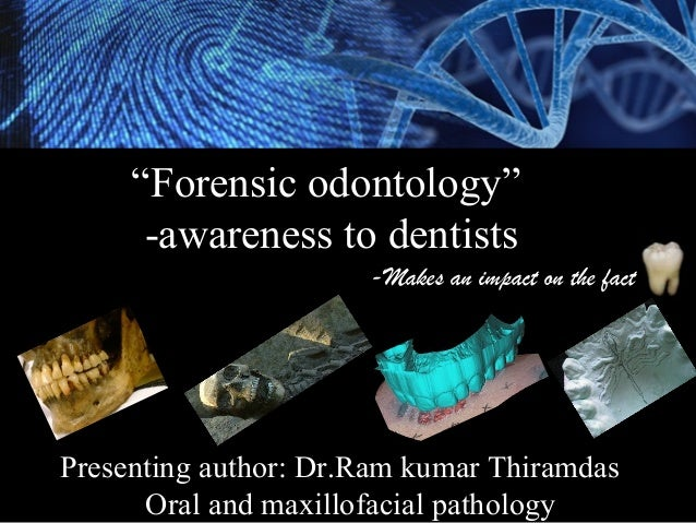 forensic odontology Forensic odontology is an evolving science and has a greater scope of  development it has established as an indispensable science in.