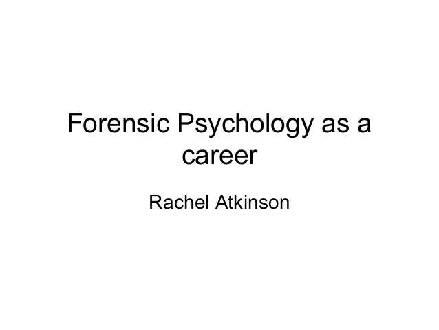 Forensic Psychology as a career Rachel Atkinson