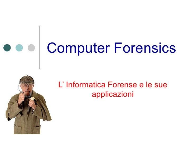 Computer Forensics L' Informatica Forense e le sue applicazioni