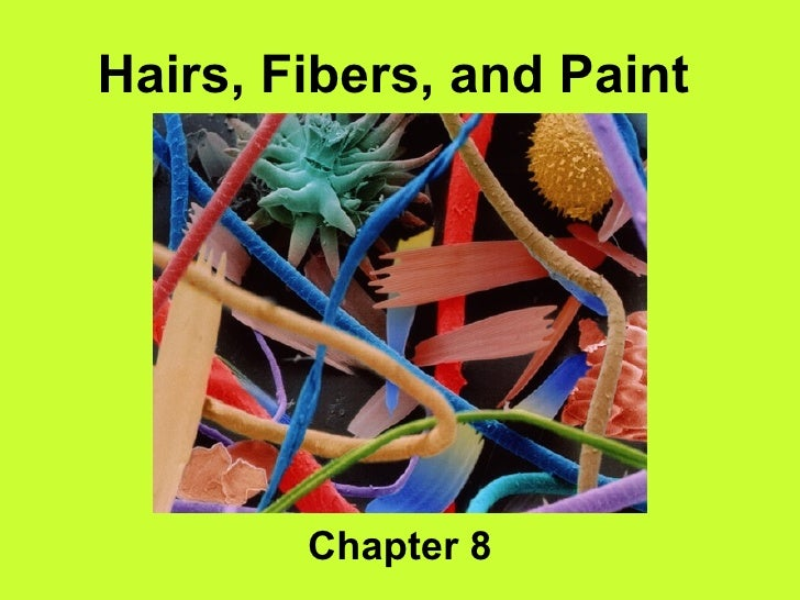 Forensics:hair, fiber, and paints