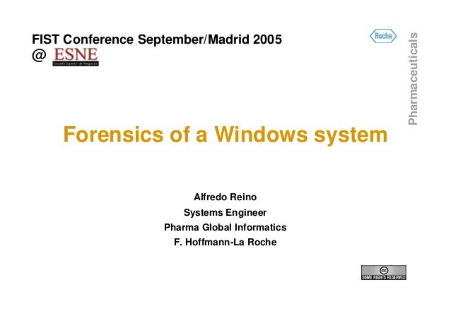 PharmaceuticalsFIST Conference September/Madrid 2005@    Forensics of a Windows system                         Alfredo Rei...