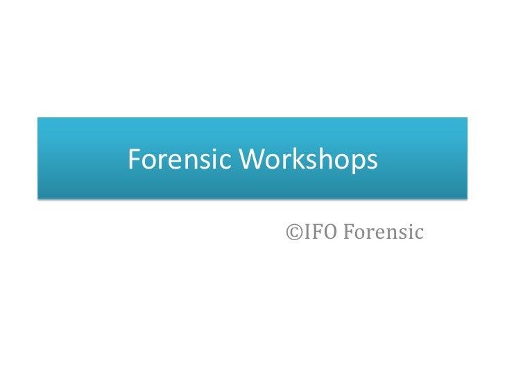 Forensic Workshops           ©IFO Forensic