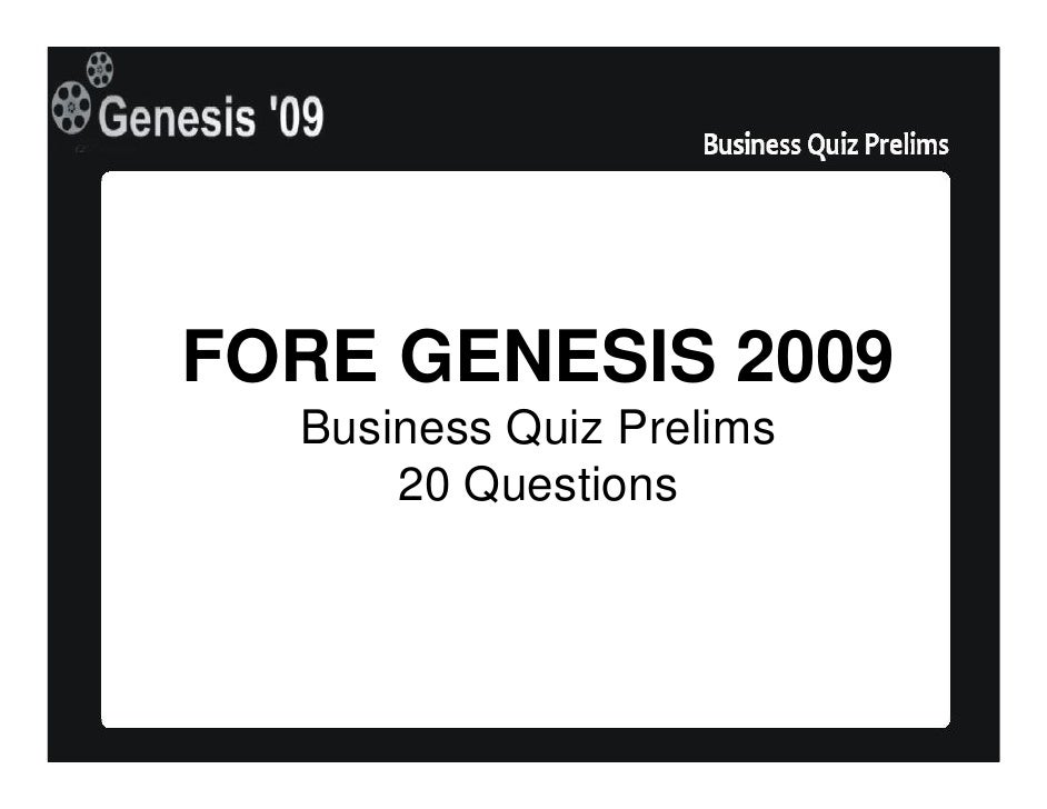 FORE GENESIS 2009   Business Quiz Prelims       20 Questions