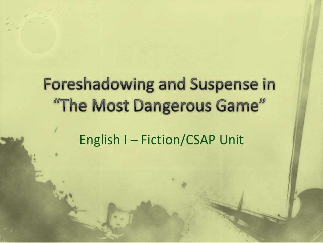 foreshadowing and suspense in  u0026quot the most dangerous game u0026quot