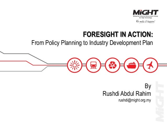 FORESIGHT IN ACTION:From Policy Planning to Industry Development PlanByRushdi Abdul Rahimrushdi@might.org.my