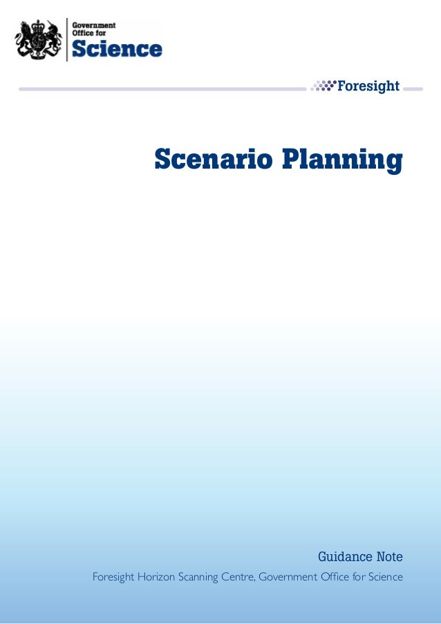 Scenario Planning                                              Guidance NoteForesight Horizon Scanning Centre, Government ...