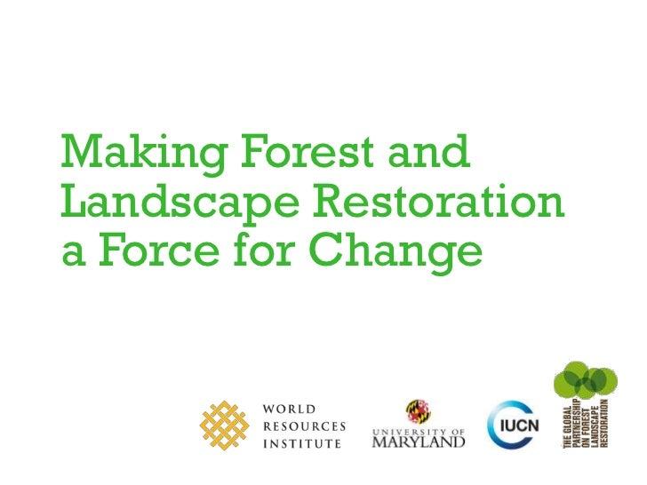 Making Forest andLandscape Restorationa Force for Change