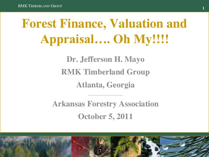 RMK TIMBERLAND GROUP                                                1 Forest Finance, Valuation and    Appraisal…. Oh My!!...