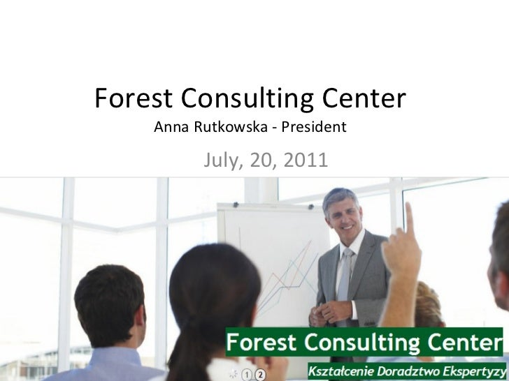 Forest Consulting Center Anna Rutkowska - President July, 20, 2011