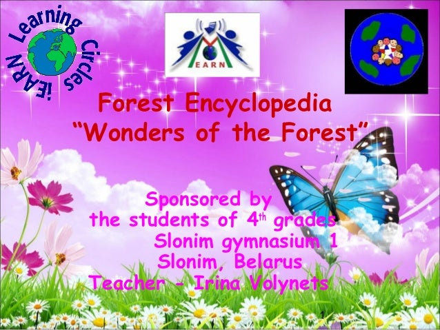 "Forest Encyclopedia""Wonders of the Forest""       Sponsored by the students of 4th grades        Slonim gymnasium 1        ..."