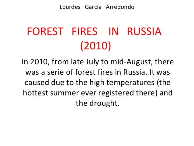 Lourdes García Arredondo FOREST FIRES IN RUSSIA          (2010)In 2010, from late July to mid-August, there  was a serie o...