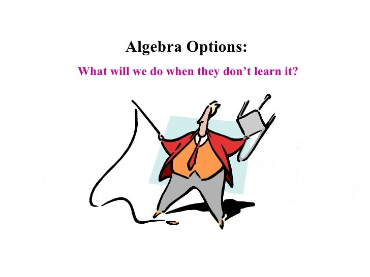 Algebra Options: What will we do when they don't learn it?