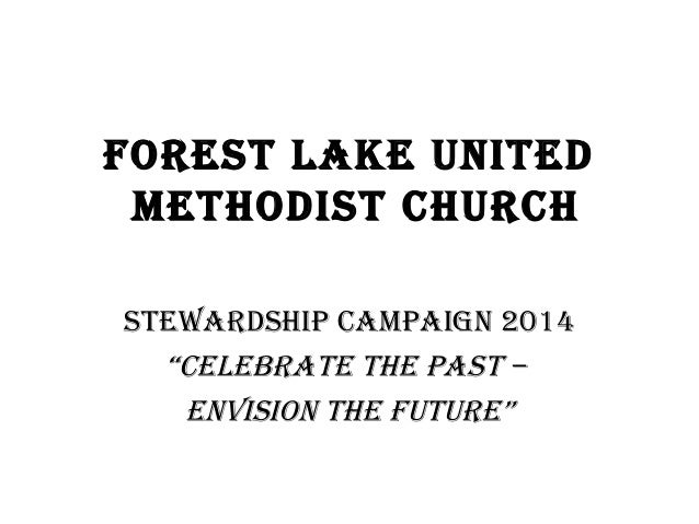 """Forest Lake United Methodist ChUrCh stewardship CaMpaign 2014 """"CeLebrate the past – envision the FUtUre"""""""