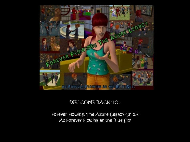 WELCOME BACK TO: Forever Flowing: The Azure Legacy Ch 2.6 As Forever Flowing as the Blue Sky