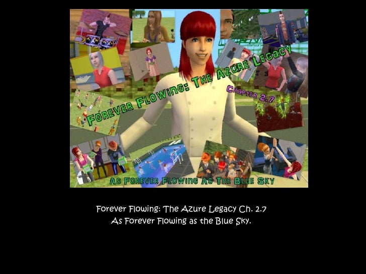 Forever Flowing: The Azure Legacy Ch. 2.7<br />As Forever Flowing as the Blue Sky.<br />